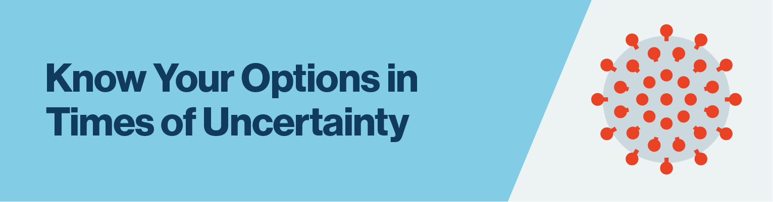 know your options in times of uncertainty